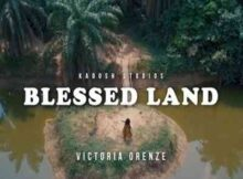 Victoria Orenze Blessed Land mp3 download
