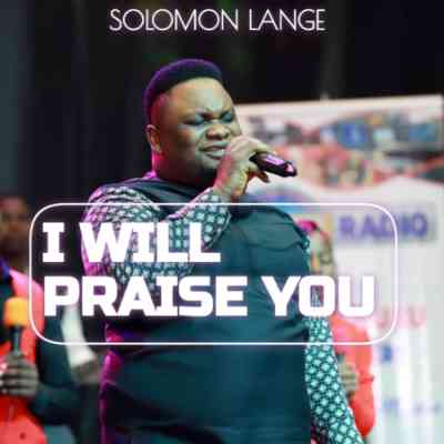 i will praise you solomon lange 1057075325 1 mp3 download free