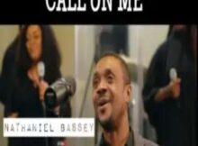 Nathaniel Bassey Call On Me mp3 downloa