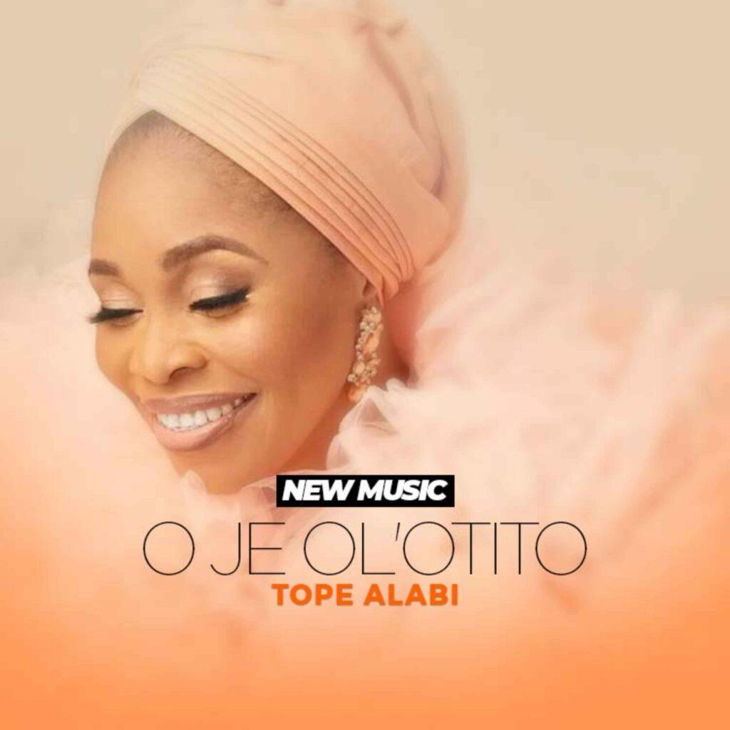 O je Olotito Tope Alabi 1 mp3 download free