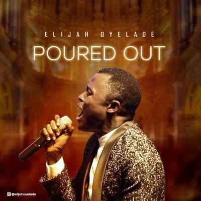 Elijah Oyelade Poured Out 1 mp3 download free