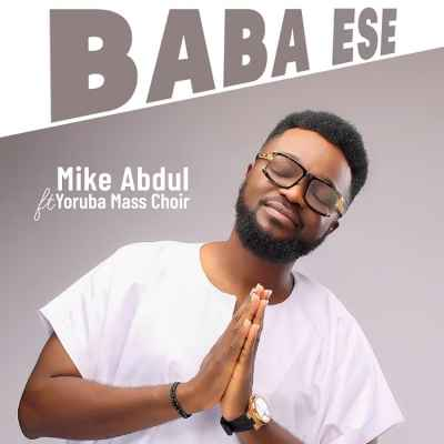 Baba Ese Mike Abdul ft. Yoruba Mass Choir 1 mp3 download free