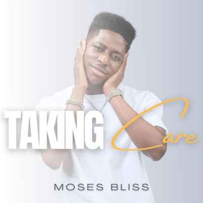 Moses Bliss Taking care 1 mp3 download free