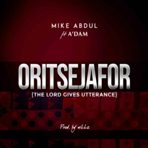 Mike Abdul Oritsejafor ft A'dam mp3 download