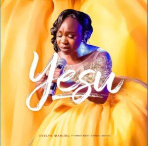 Evelyn Wanjiru Yesu Ft Eunice Njeri & GodWill Babette mp3 video download